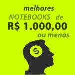 Melhores notebooks de 1000 reais ou menos