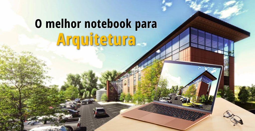 melhor notebook para arquitetura ranking