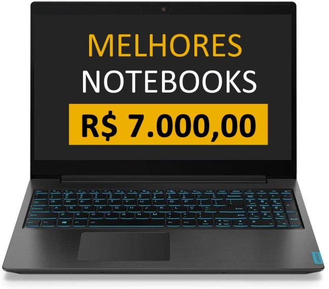 melhores notebooks ate 7000 reais