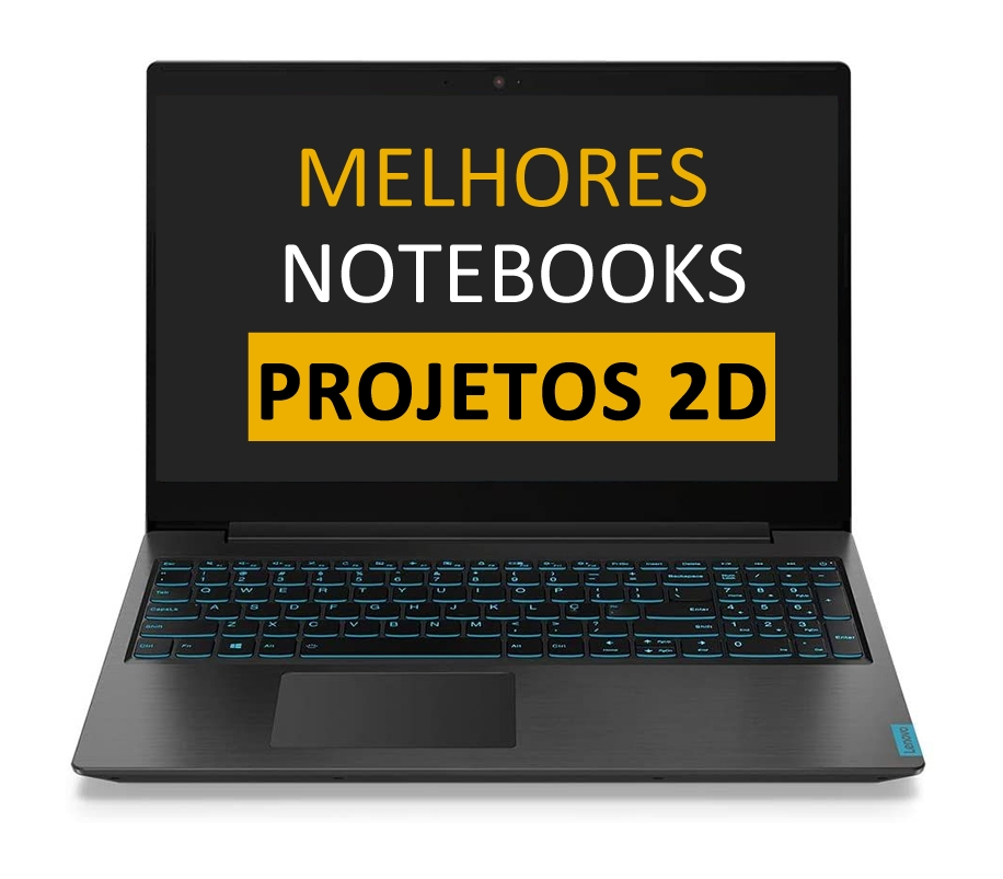 MELHOR NOTEBOOK PARA PROJETOS 2D