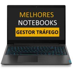 Melhor Notebook GEstor de Trafego