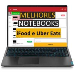 Melhores Notebooks iFood e Uber Eats